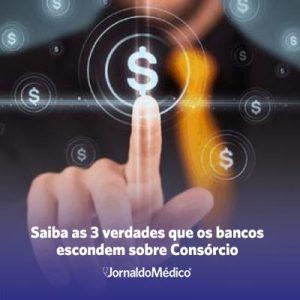 Saiba as 3 verdades que os bancos escondem sobre Consórcio