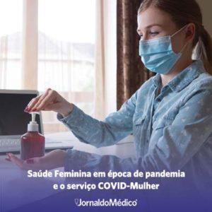 Saúde Feminina em época de pandemia e o serviço COVID-Mulher