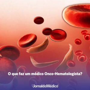 o que faz um mmédico onco-hematologista?