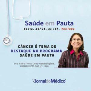 Câncer é tema de destaque no programa Saúde em Pauta