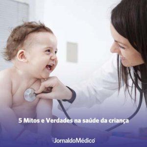 5 mitos e verdades sobre a saúde da criança